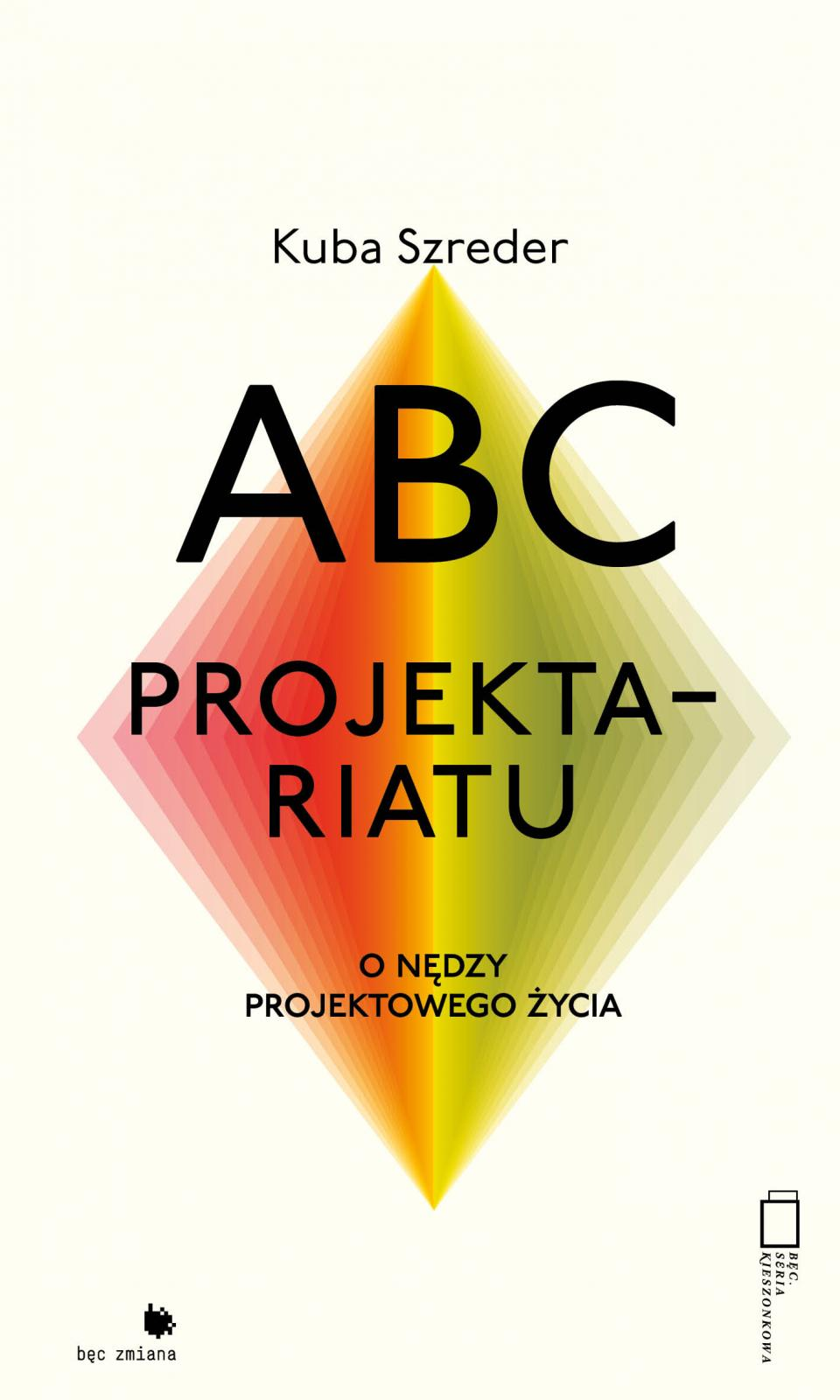 Book release: The Projectariat ABC's. On the Misery of a Project-Driven Life. Meeting with Kuba Szreder